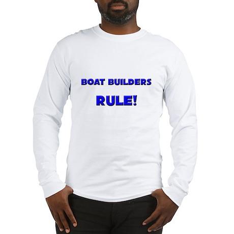 Boat Builders Rule! Long Sleeve T-Shirt