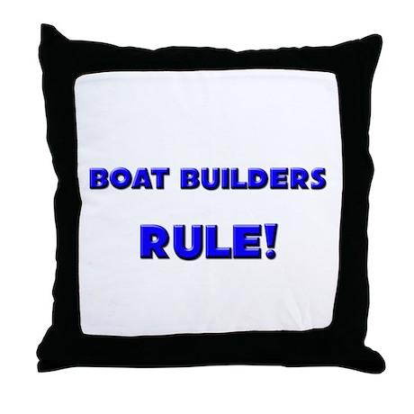 Boat Builders Rule! Throw Pillow