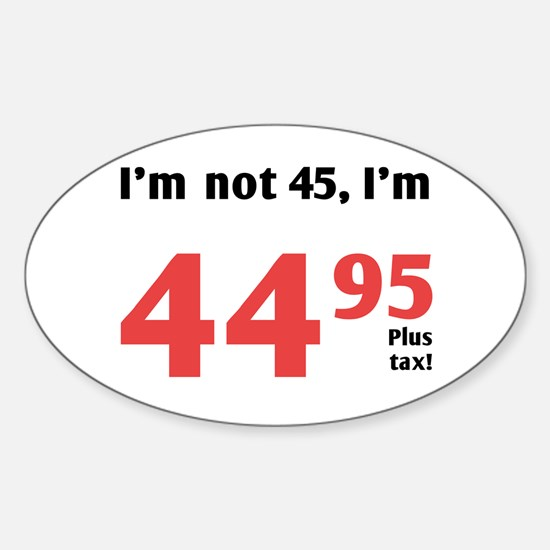 Funny Tax 45th Birthday Oval Decal