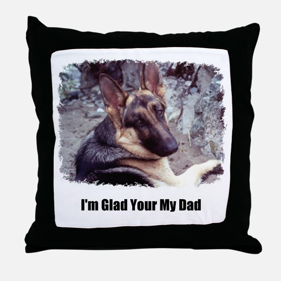 GLAD YOUR MY DAD Throw Pillow