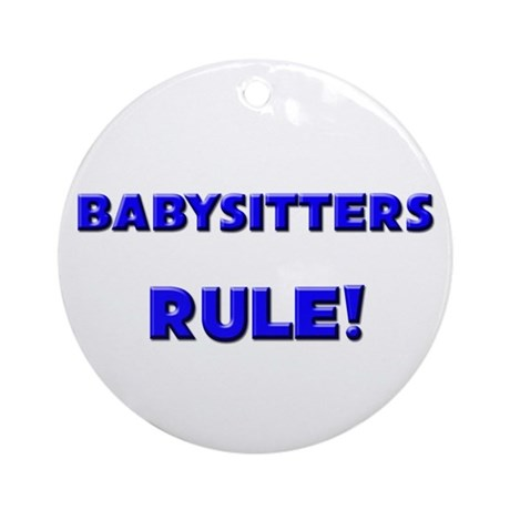 Babysitters Rule! Ornament (Round)
