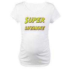 Super shyanne Shirt