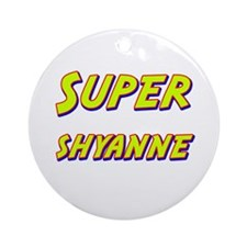 Super shyanne Ornament (Round)