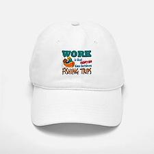 Work vs Fishing Trips Baseball Baseball Cap