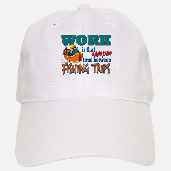 Work vs Fishing Trips Baseball Baseball Cap