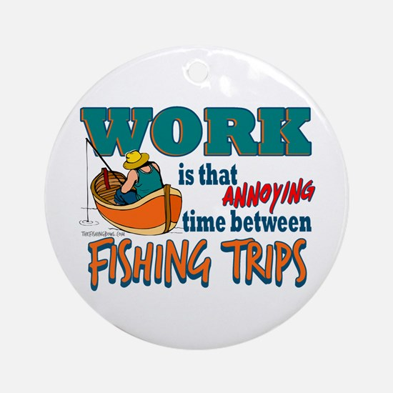 Work vs Fishing Trips Ornament (Round)