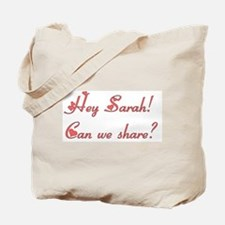 Hey Sarah, Can We Share? Tote Bag