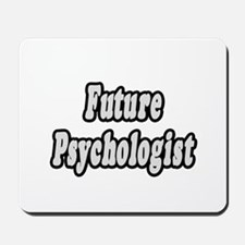"""Future Psychologist"" Mousepad"