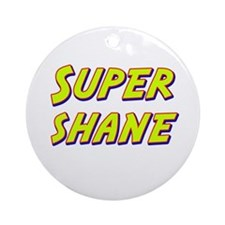 Super shane Ornament (Round)