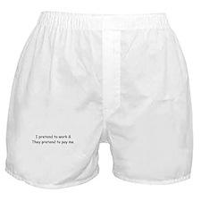 I Pretend to Work Boxer Shorts
