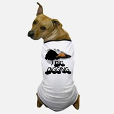 I DIG DIGGING Dog T-Shirt