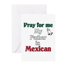Pray for me my father is Mexican Greeting Cards (P