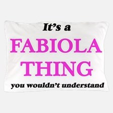 It's a Fabiola thing, you wouldn&# Pillow Case