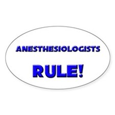 Anesthesiologists Rule! Oval Decal