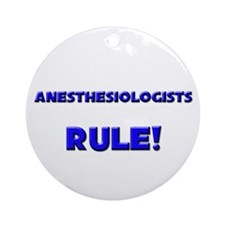 Anesthesiologists Rule! Ornament (Round)