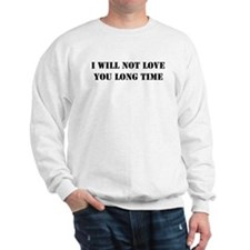 I Will Not Love You Long Time Sweatshirt