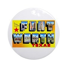 Fort Worth Texas Greetings Ornament (Round)