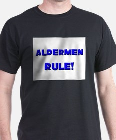 Aldermen Rule! T-Shirt