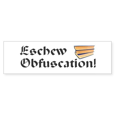 Eschew Obfuscation Bumper Bumper Sticker by aootf obfuscate