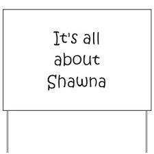 Funny Shawna name Yard Sign