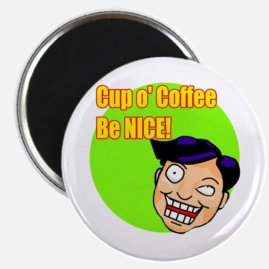 Cup O' Coffee Be Nice Magnet