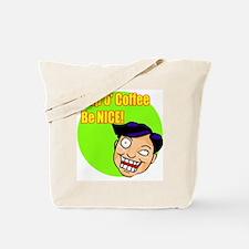 Cup O' Coffee Be Nice! Tote Bag