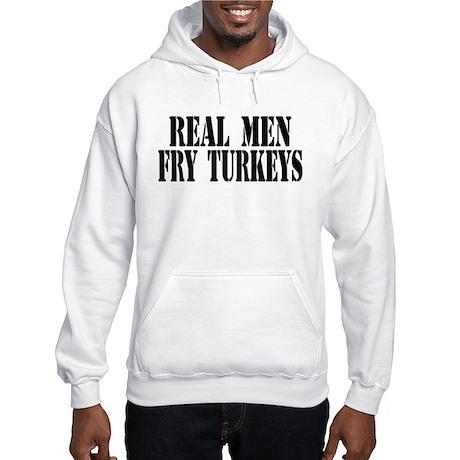 Real Men Fry Turkeys Hooded Sweatshirt