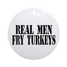 Real Men Fry Turkeys Ornament (Round)