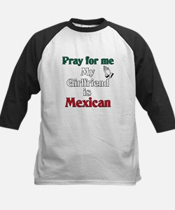 Pray for me my girlfriend is Mexican Tee