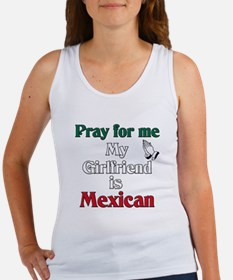 Pray for me my girlfriend is Mexican Women's Tank