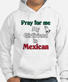 Pray for me my girlfriend is Mexican Hoodie