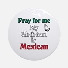 Pray for me my girlfriend is Mexican Ornament (Rou