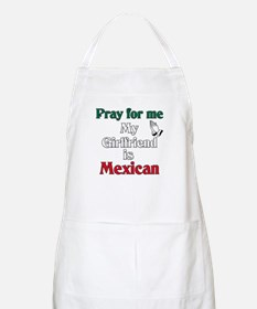 Pray for me my girlfriend is Mexican BBQ Apron