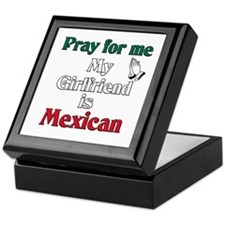 Pray for me my girlfriend is Mexican Keepsake Box
