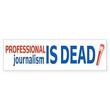 Journalism is Dead Bumper Bumper Sticker