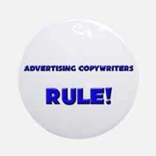 Advertising Copywriters Rule! Ornament (Round)