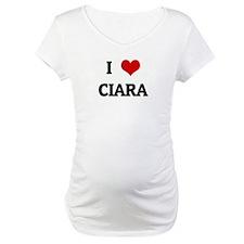 I Love CIARA Shirt