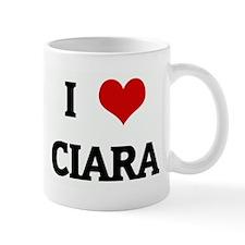 I Love CIARA Mug