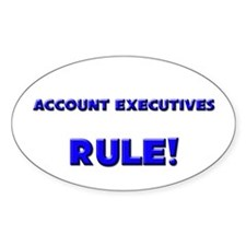 Account Executives Rule! Oval Decal