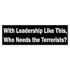 Who Needs the Terrorists? (bumper sticker)