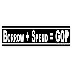 Borrow + Spend = GOP (bumper sticker)