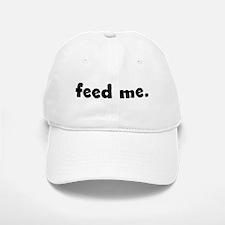 feed me. Baseball Baseball Cap