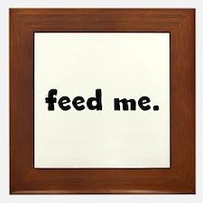 feed me. Framed Tile
