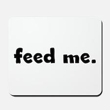 feed me. Mousepad