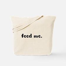feed me. Tote Bag