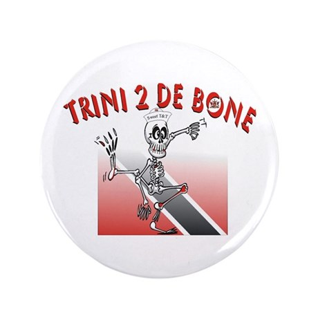 "Trini 2 De Bone 3.5"" Button"