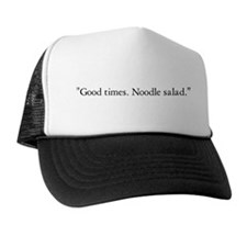 Good times. Noodle salad. Trucker Hat