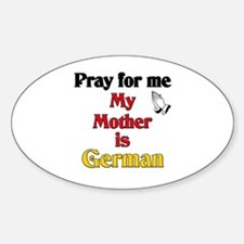 Pray for me my mother is German Oval Decal