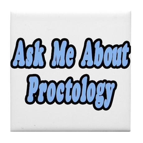 """Ask Me About Proctology"" Tile Coaster"