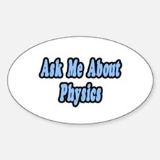 """""""Ask Me About Physics"""" Oval Decal"""